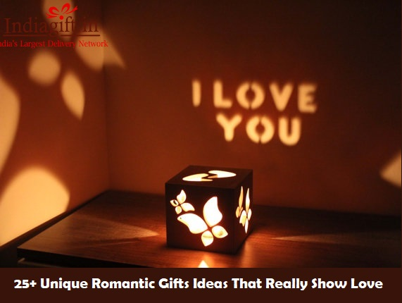 25+ Unique Romantic Gifts Ideas That Really Show Love