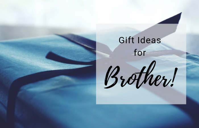 Best Gift Ideas For Brother
