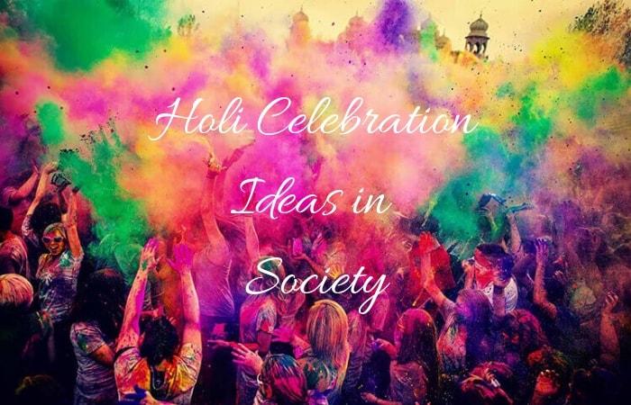 Holi celebration ideas in Society