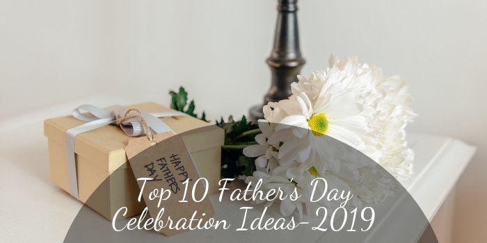 Top 10 Fathers Day Celebration Idea