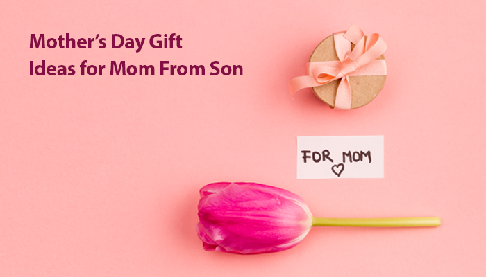 Mother's Day Gift Ideas For Mom From Son