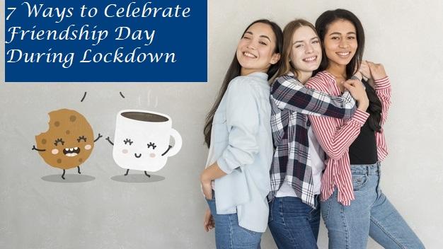 7 Ways to Celebrate Friendship Day During Lockdown