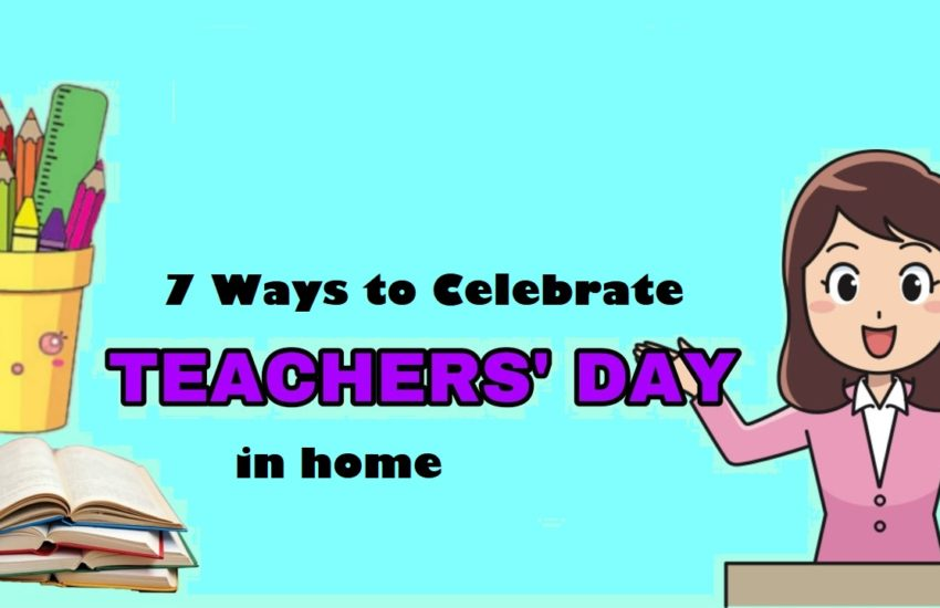 7 Ways to Celebrate Teacher's Day in Home
