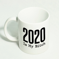 2020 is my Bitch Mug